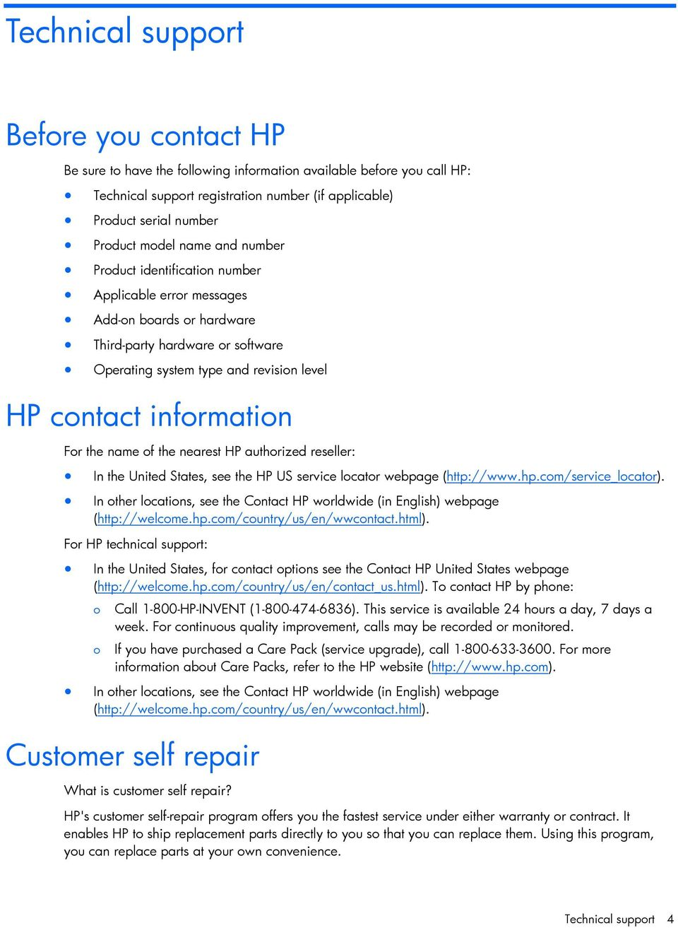information For the name of the nearest HP authorized reseller: In the United States, see the HP US service locator webpage (http://www.hp.com/service_locator).