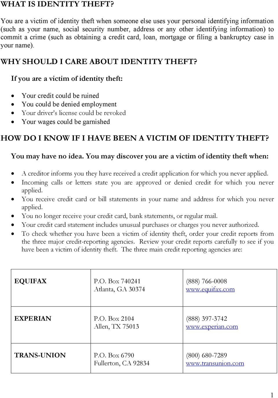 crime (such as obtaining a credit card, loan, mortgage or filing a bankruptcy case in your name). WHY SHOULD I CARE ABOUT IDENTITY THEFT?