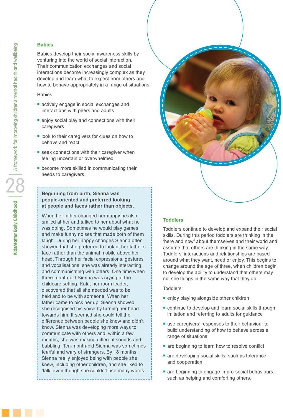 Babies: actively engage in social exchanges and interactions with peers and adults enjoy social play and connections with their caregivers look to their caregivers for clues on how to behave and