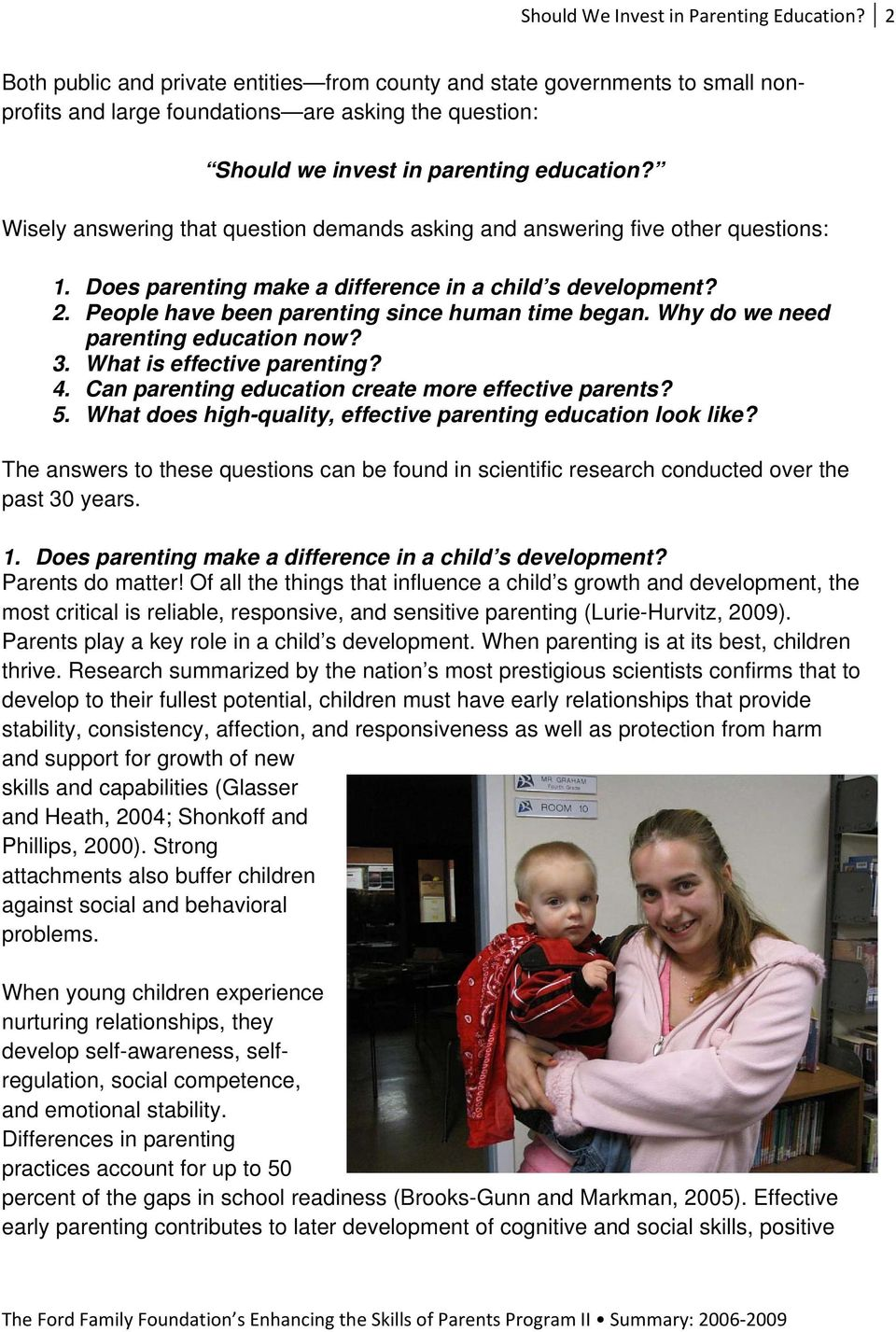 Wisely answering that question demands asking and answering five other questions: 1. Does parenting make a difference in a child s development? 2. People have been parenting since human time began.