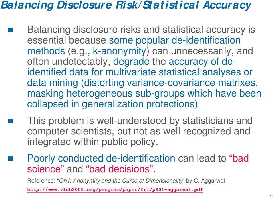 , k-anonymity) can unnecessarily, and often undetectably, degrade the accuracy of deidentified data for multivariate statistical analyses or data mining (distorting variance-covariance matrixes,