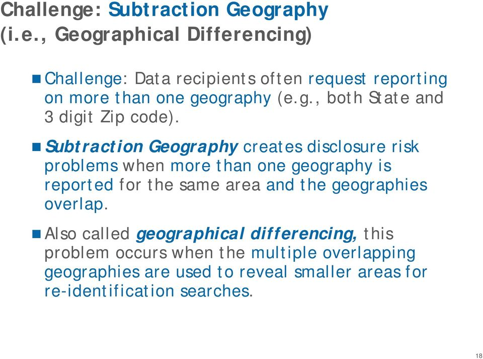 Subtraction Geography creates disclosure risk problems when more than one geography is reported for the same area and the