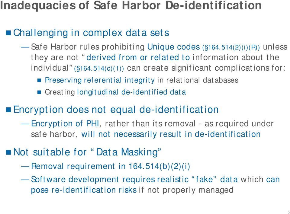 514(c)(1)) can create significant complications for: Preserving referential integrity in relational databases Creating longitudinal de-identified data Encryption does not equal