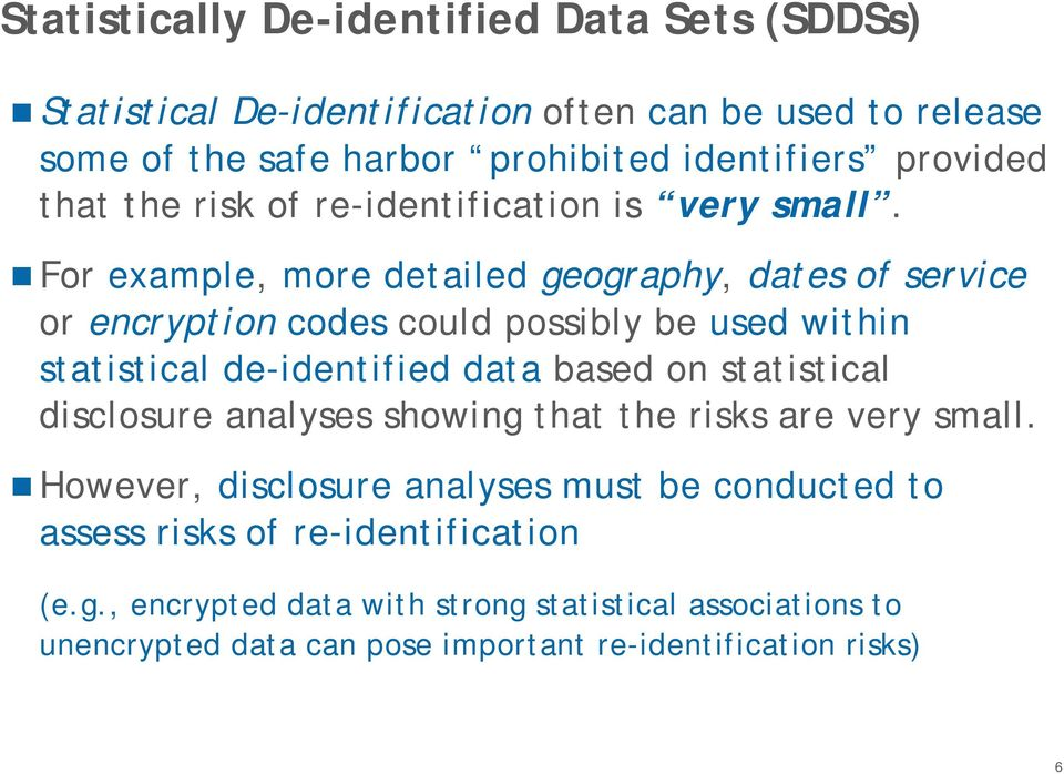 For example, more detailed geography, dates of service or encryption codes could possibly be used within statistical de-identified data based on statistical
