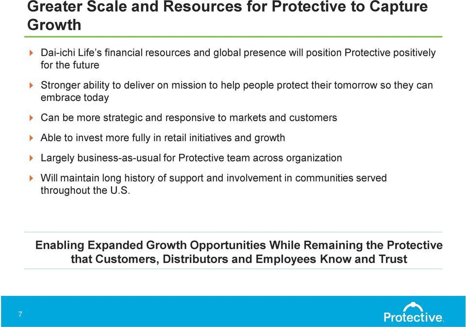 to invest more fully in retail initiatives and growth Largely business-as-usual for Protective team across organization Will maintain long history of support and