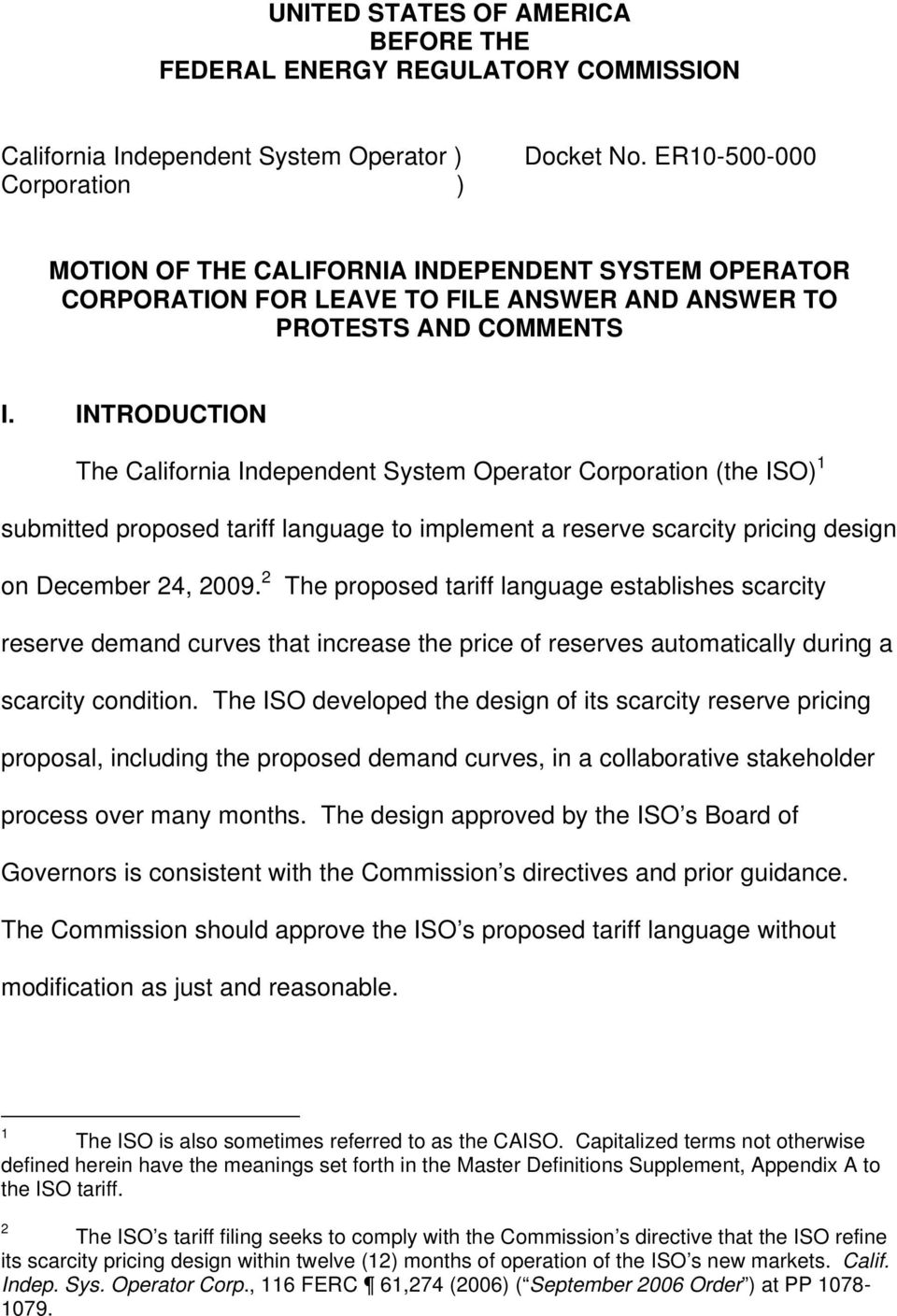 INTRODUCTION The California Independent System Operator Corporation (the ISO) 1 submitted proposed tariff language to implement a reserve scarcity pricing design on December 24, 2009.