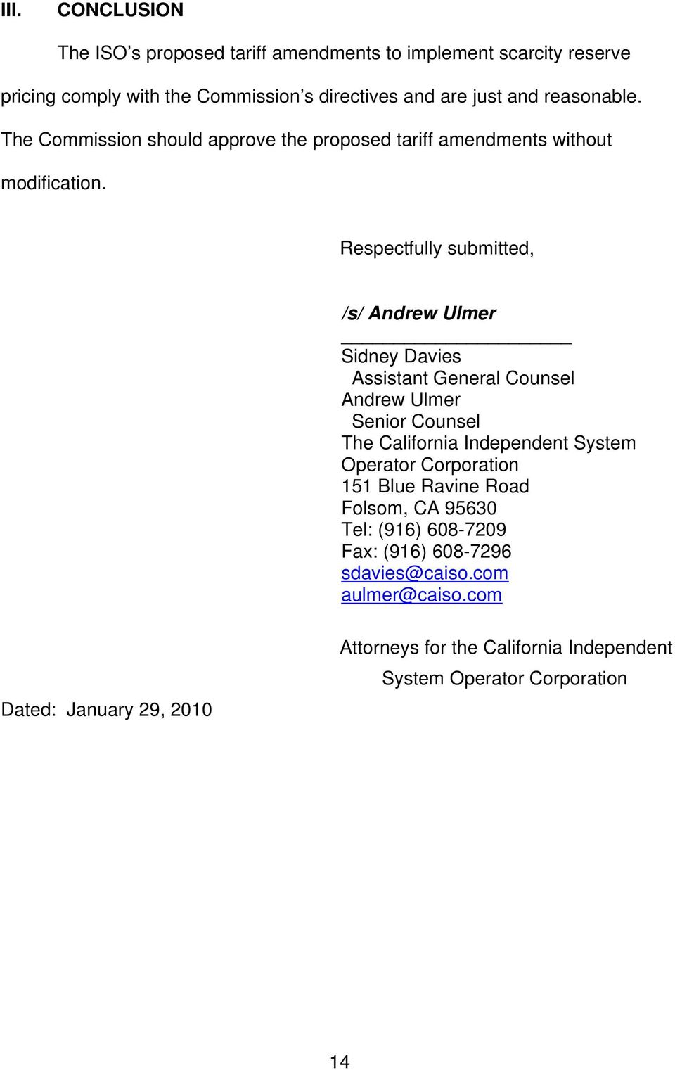 Respectfully submitted, /s/ Andrew Ulmer Sidney Davies Assistant General Counsel Andrew Ulmer Senior Counsel The California Independent System Operator