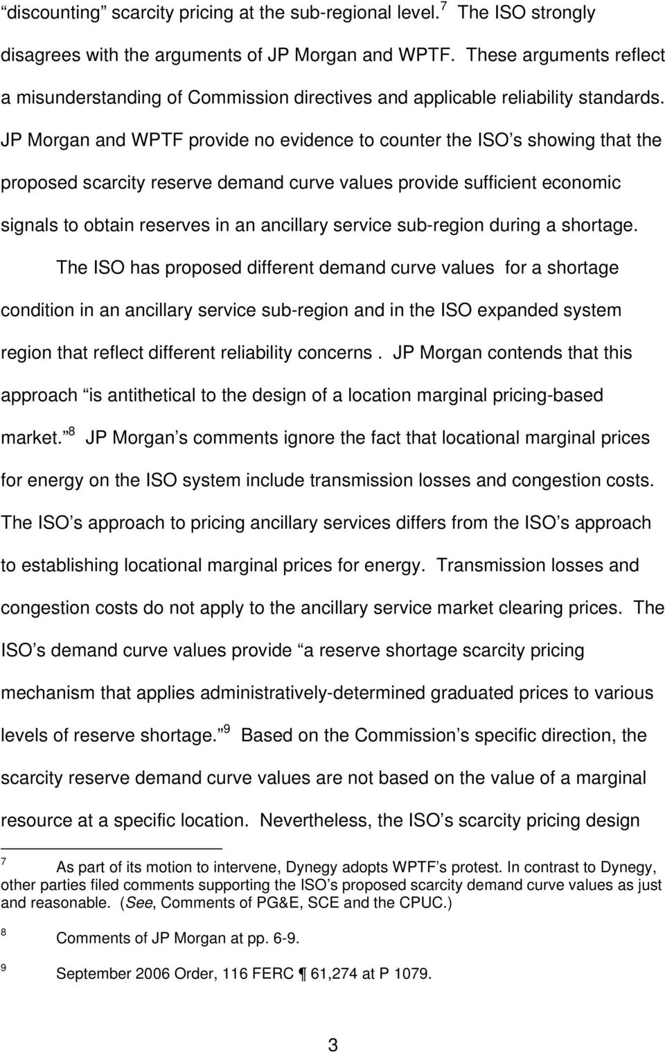 JP Morgan and WPTF provide no evidence to counter the ISO s showing that the proposed scarcity reserve demand curve values provide sufficient economic signals to obtain reserves in an ancillary