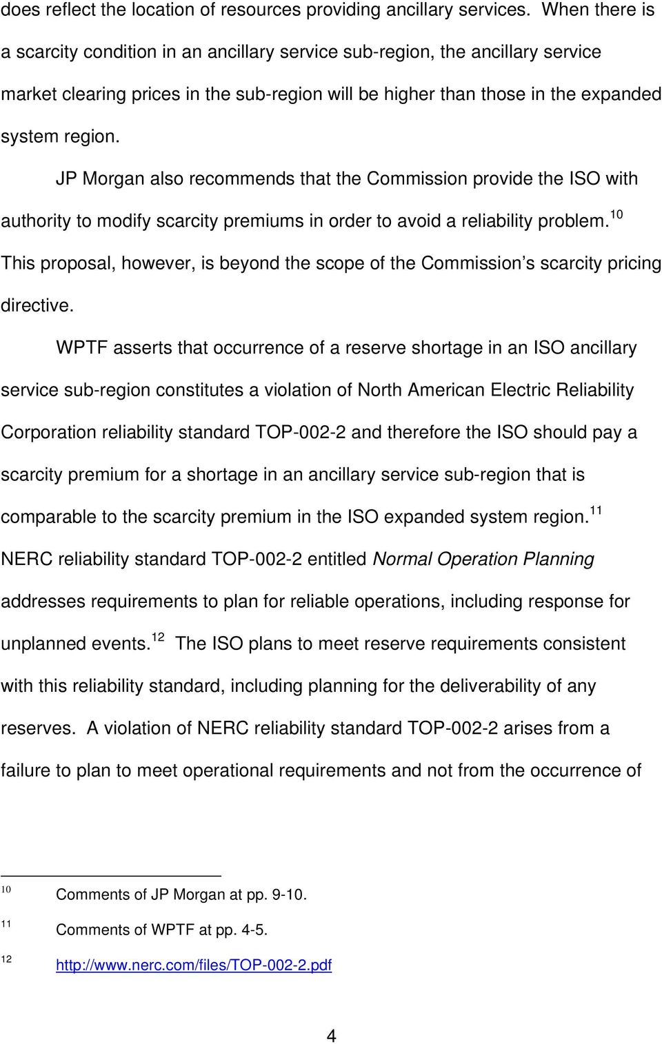 JP Morgan also recommends that the Commission provide the ISO with authority to modify scarcity premiums in order to avoid a reliability problem.