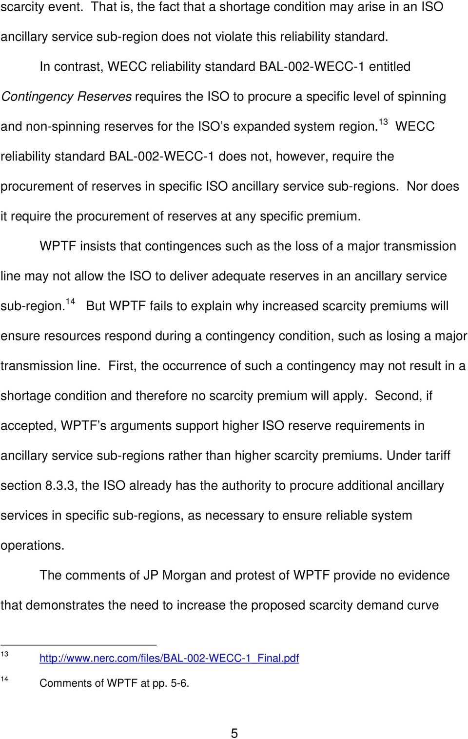 region. 13 WECC reliability standard BAL-002-WECC-1 does not, however, require the procurement of reserves in specific ISO ancillary service sub-regions.