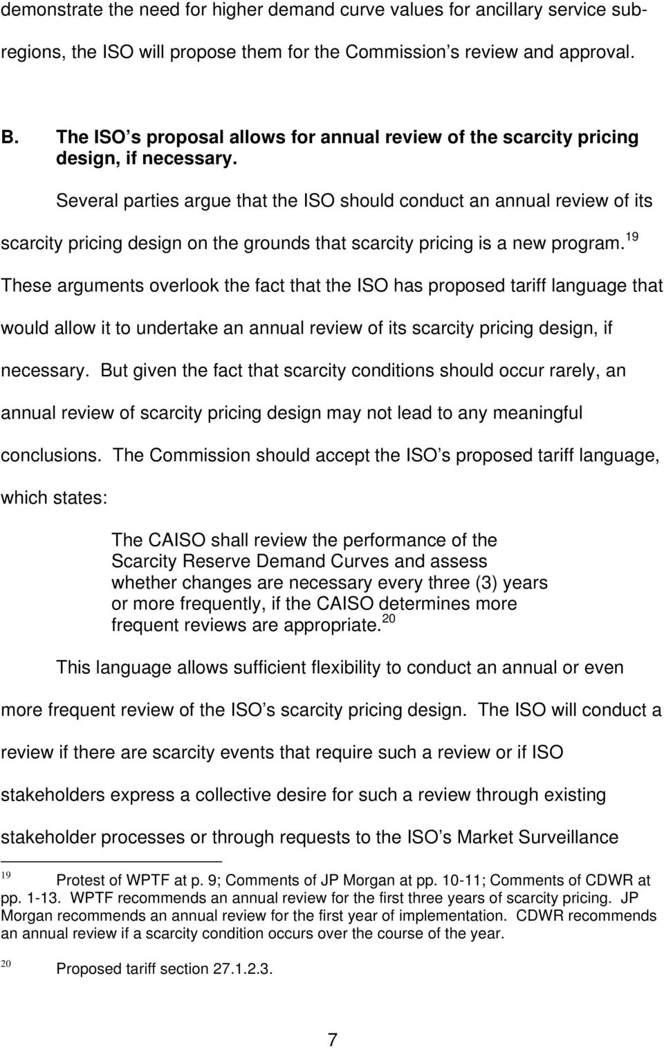 Several parties argue that the ISO should conduct an annual review of its scarcity pricing design on the grounds that scarcity pricing is a new program.