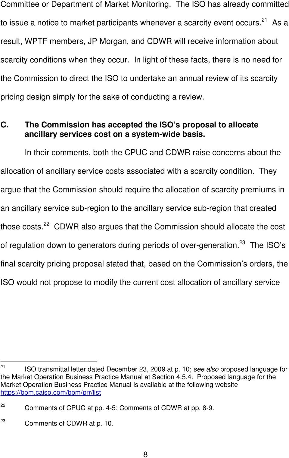In light of these facts, there is no need for the Commission to direct the ISO to undertake an annual review of its scarcity pricing design simply for the sake of conducting a review. C. The Commission has accepted the ISO s proposal to allocate ancillary services cost on a system-wide basis.