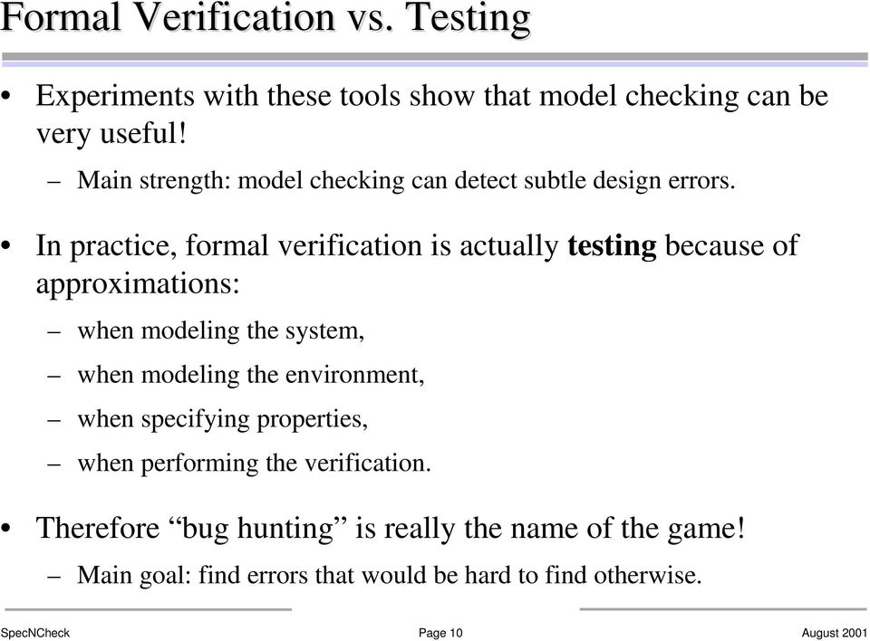 In practice, formal verification is actually testing because of approximations: when modeling the system, when modeling the