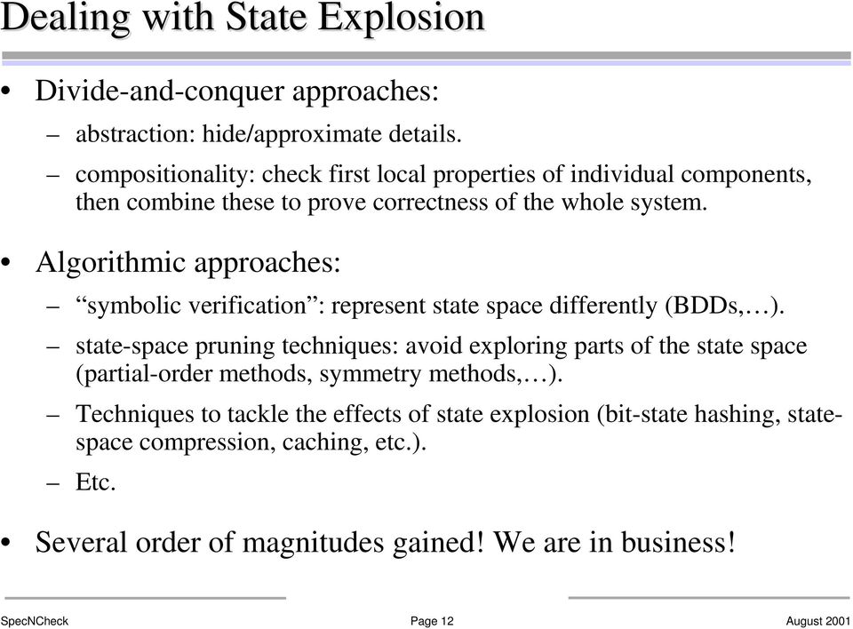 Algorithmic approaches: symbolic verification : represent state space differently (BDDs, ).