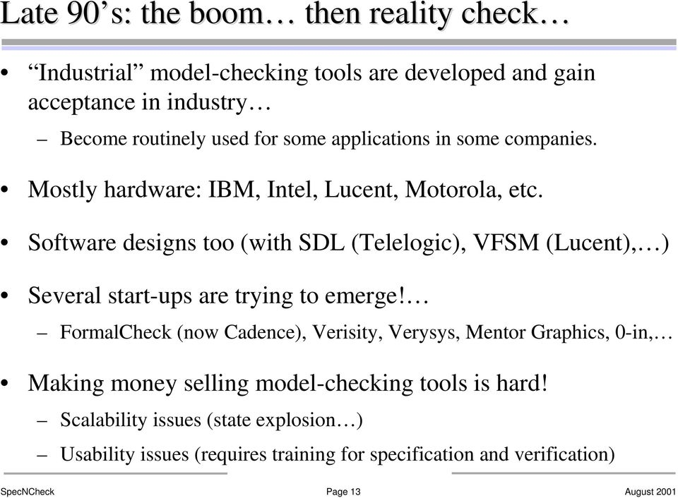 Software designs too (with SDL (Telelogic), VFSM (Lucent), ) Several start-ups are trying to emerge!