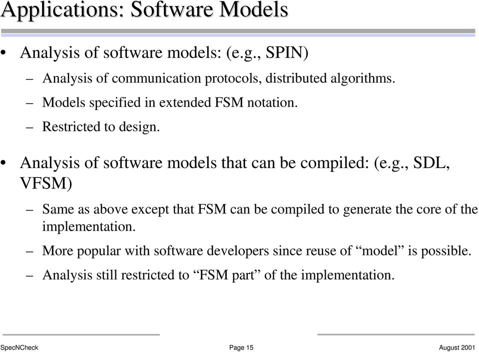 Restricted to design. Analysis of software models that can be compiled: (e.g., SDL, VFSM) Same as above except that FSM can be compiled to generate the core of the implementation.