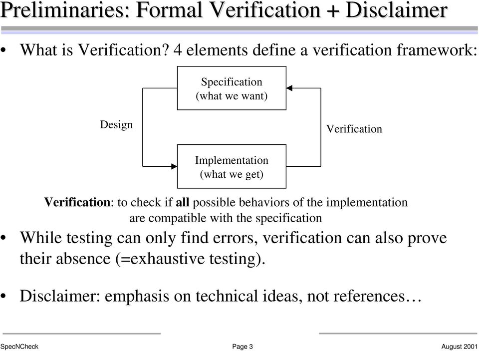 Verification: to check if all possible behaviors of the implementation are compatible with the specification While