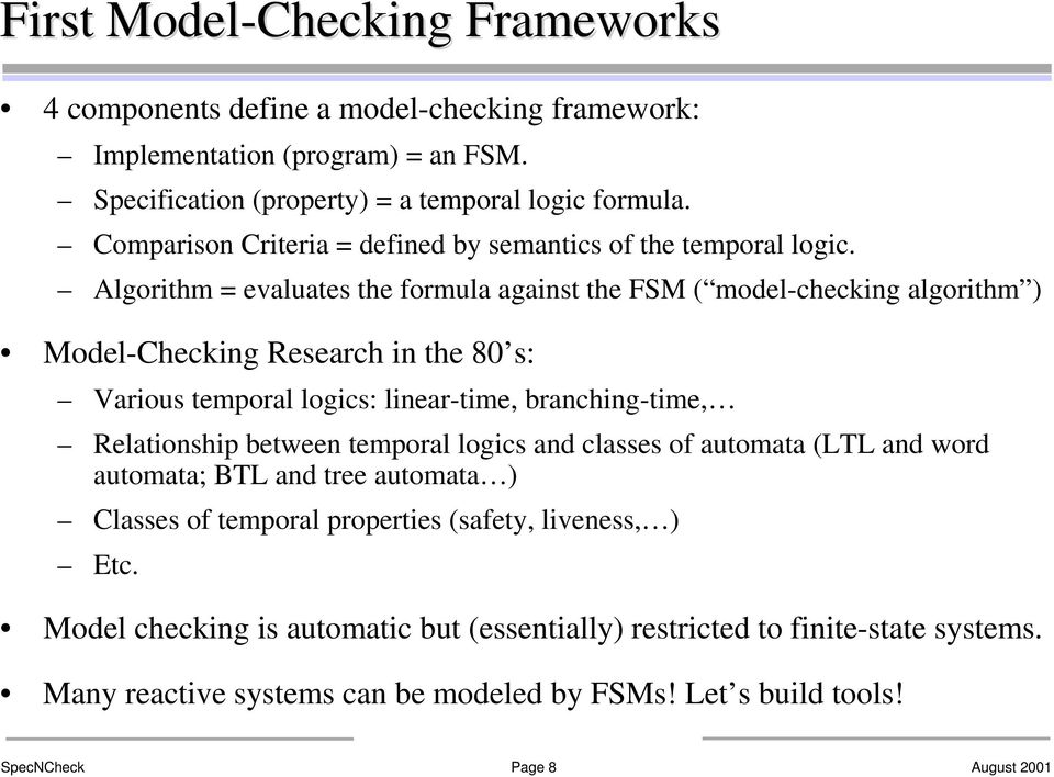 Algorithm = evaluates the formula against the FSM ( model-checking algorithm ) Model-Checking Research in the 80 s: Various temporal logics: linear-time, branching-time, Relationship