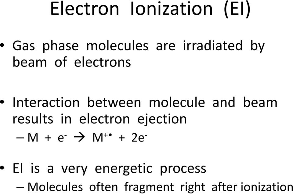results in electron ejection M + e - M + + 2e - EI is a very