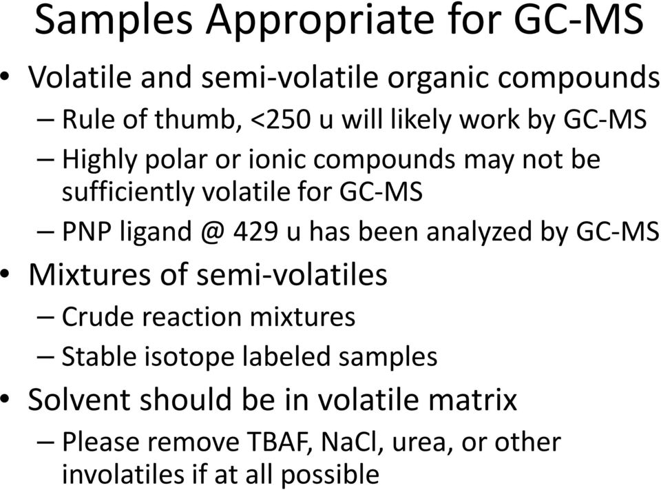 has been analyzed by GC-MS Mixtures of semi-volatiles Crude reaction mixtures Stable isotope labeled samples