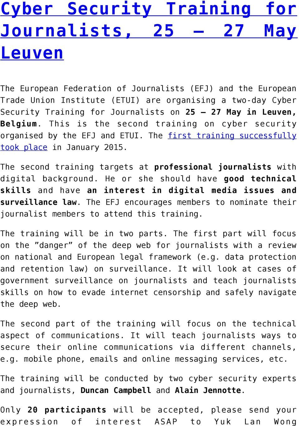 The second training targets at professional journalists with digital background. He or she should have good technical skills and have an interest in digital media issues and surveillance law.