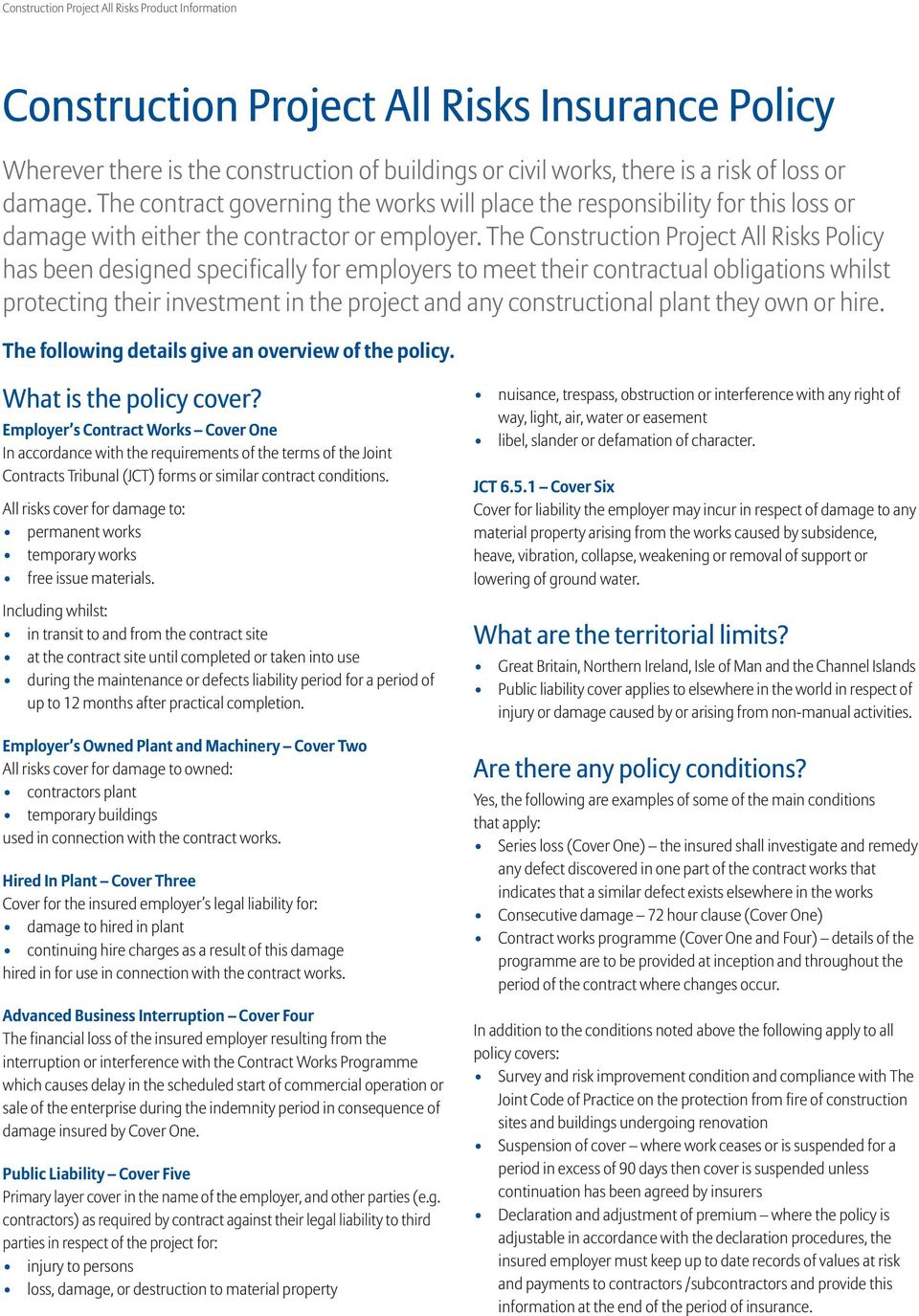 The Construction Project All Risks Policy has been designed specifically for employers to meet their contractual obligations whilst protecting their investment in the project and any constructional