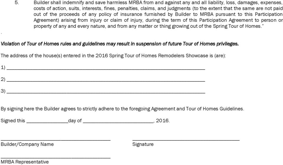 the term of this Participation Agreement to person or property of any and every nature, and from any matter or thing growing out of the Spring Tour of Homes.