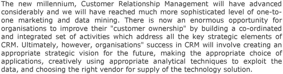 "There is now an enormous opportunity for organisations to improve their ""customer ownership"" by building a co-ordinated and integrated set of activities which address all"
