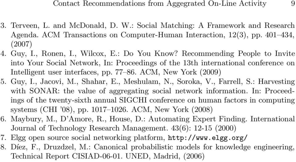Recommending People to Invite into Your Social Network, In: Proceedings of the 13th international conference on Intelligent user interfaces, pp. 77 86. ACM, New York (2009) 5. Guy, I., Jacovi, M.