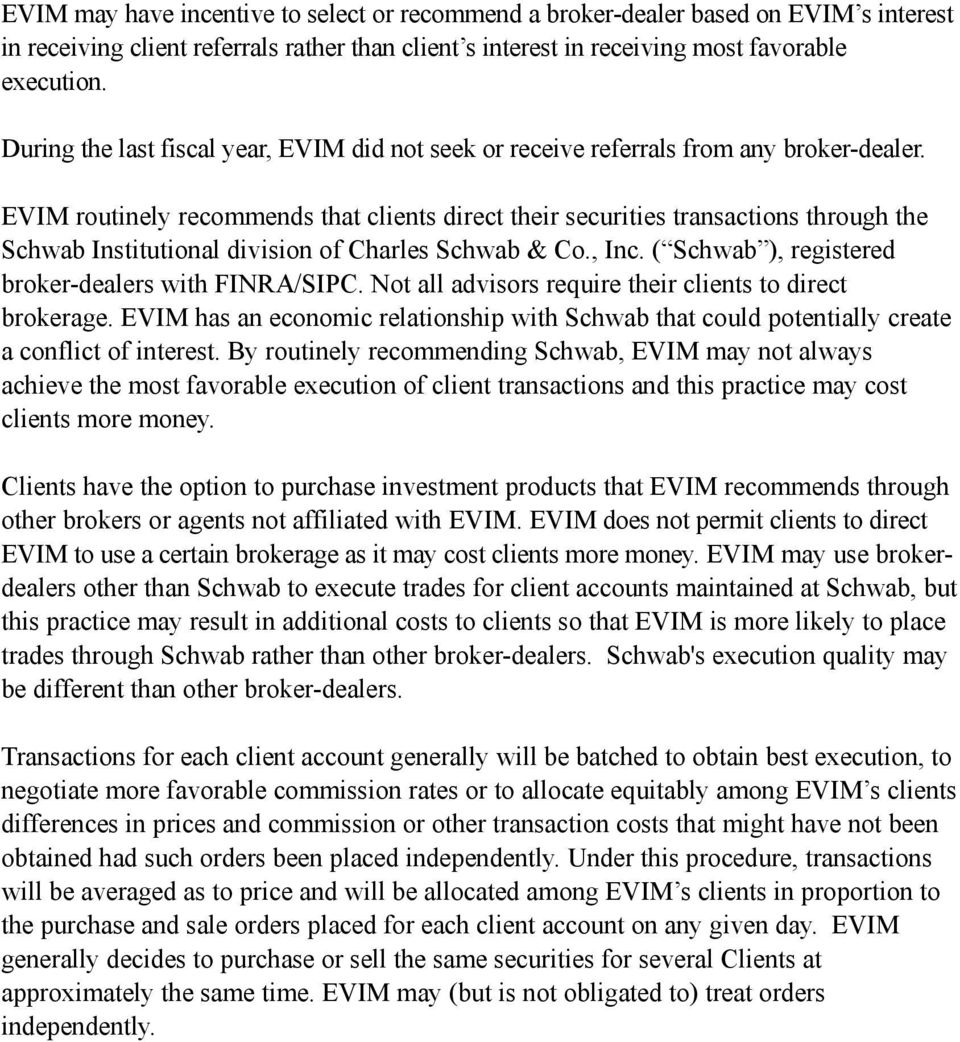 EVIM routinely recommends that clients direct their securities transactions through the Schwab Institutional division of Charles Schwab & Co., Inc.