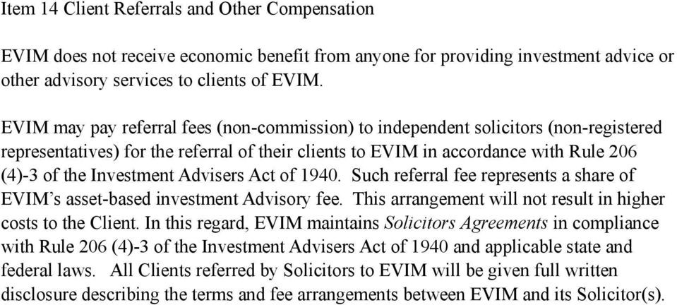 Advisers Act of 1940. Such referral fee represents a share of EVIM s asset-based investment Advisory fee. This arrangement will not result in higher costs to the Client.