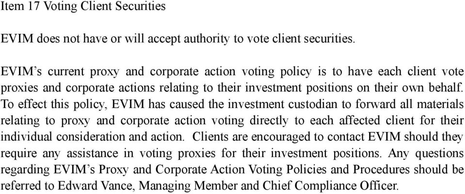 To effect this policy, EVIM has caused the investment custodian to forward all materials relating to proxy and corporate action voting directly to each affected client for their individual