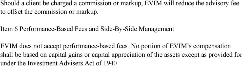 Item 6 Performance-Based Fees and Side-By-Side Management EVIM does not accept performance-based