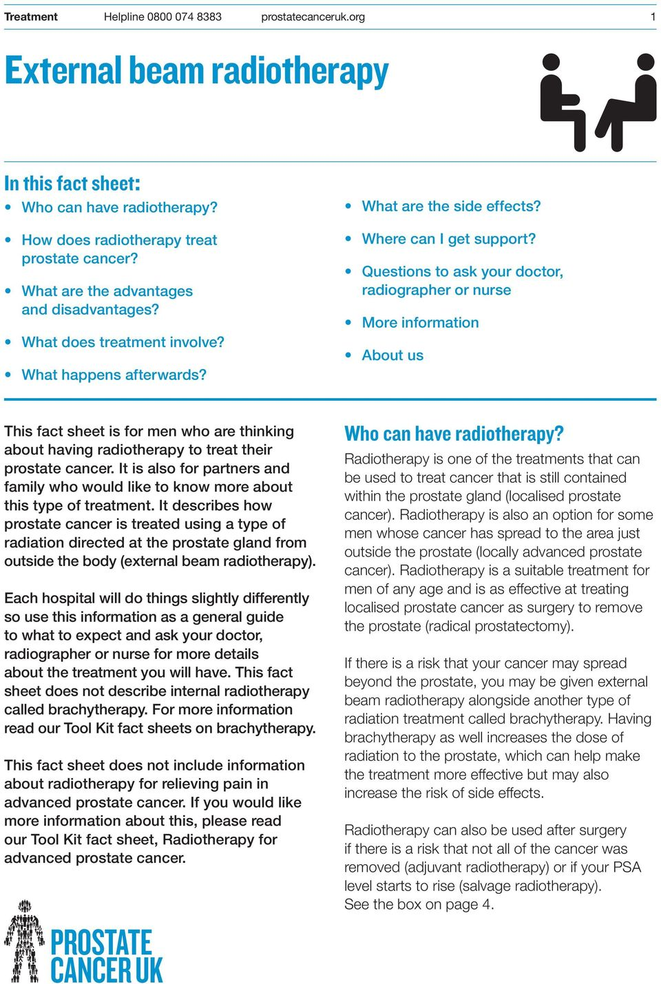 Questions to ask your doctor, radiographer or nurse More information About us This fact sheet is for men who are thinking about having radiotherapy to treat their prostate cancer.