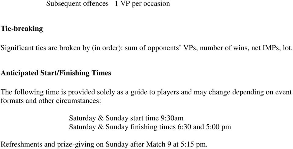 Anticipated Start/Finishing Times The following time is provided solely as a guide to players and may change