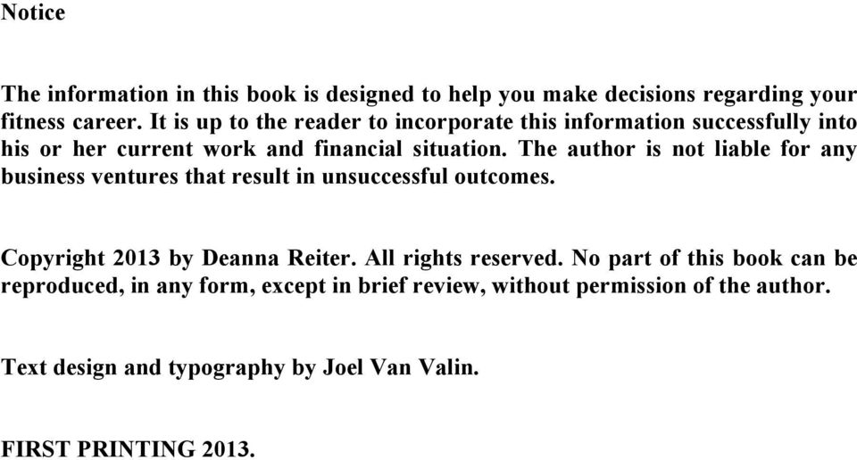 The author is not liable for any business ventures that result in unsuccessful outcomes. Copyright 2013 by Deanna Reiter.