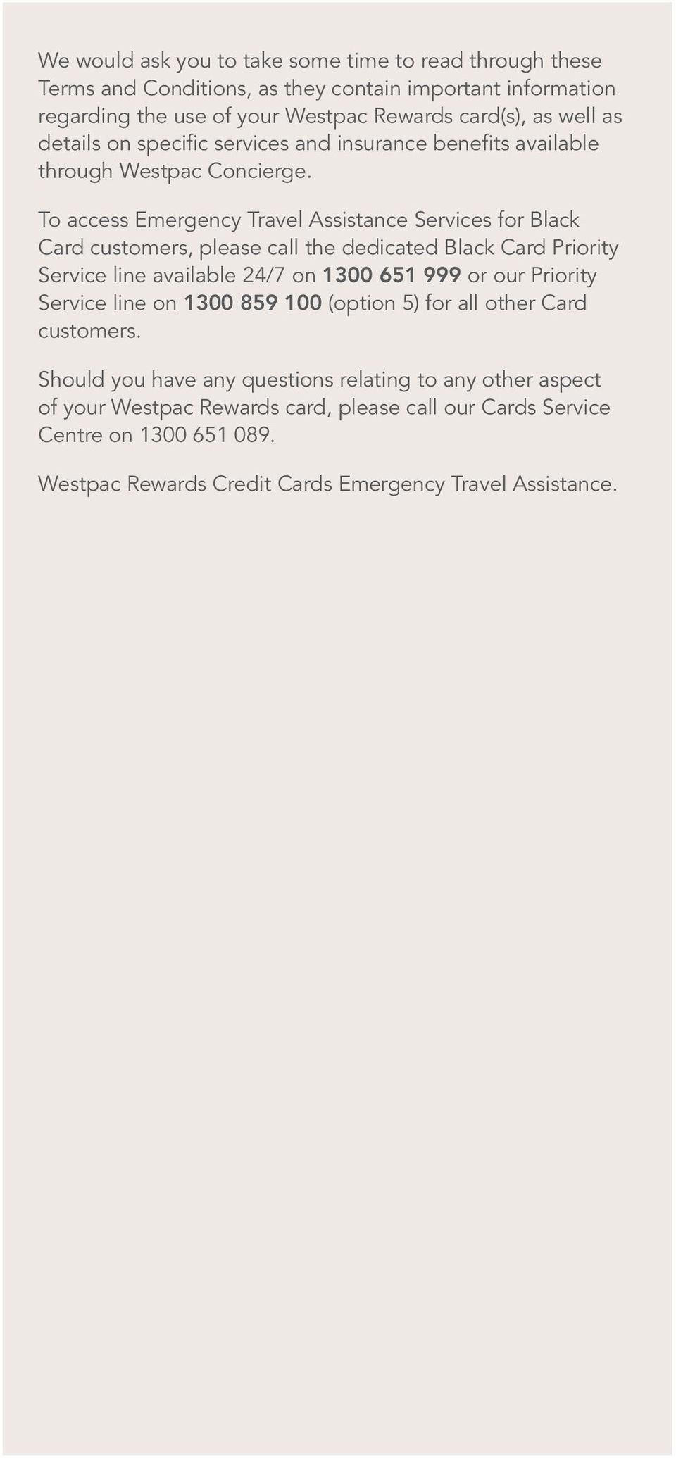 To access Emergency Travel Assistance Services for Black Card customers, please call the dedicated Black Card Priority Service line available 24/7 on 1300 651 999 or our Priority