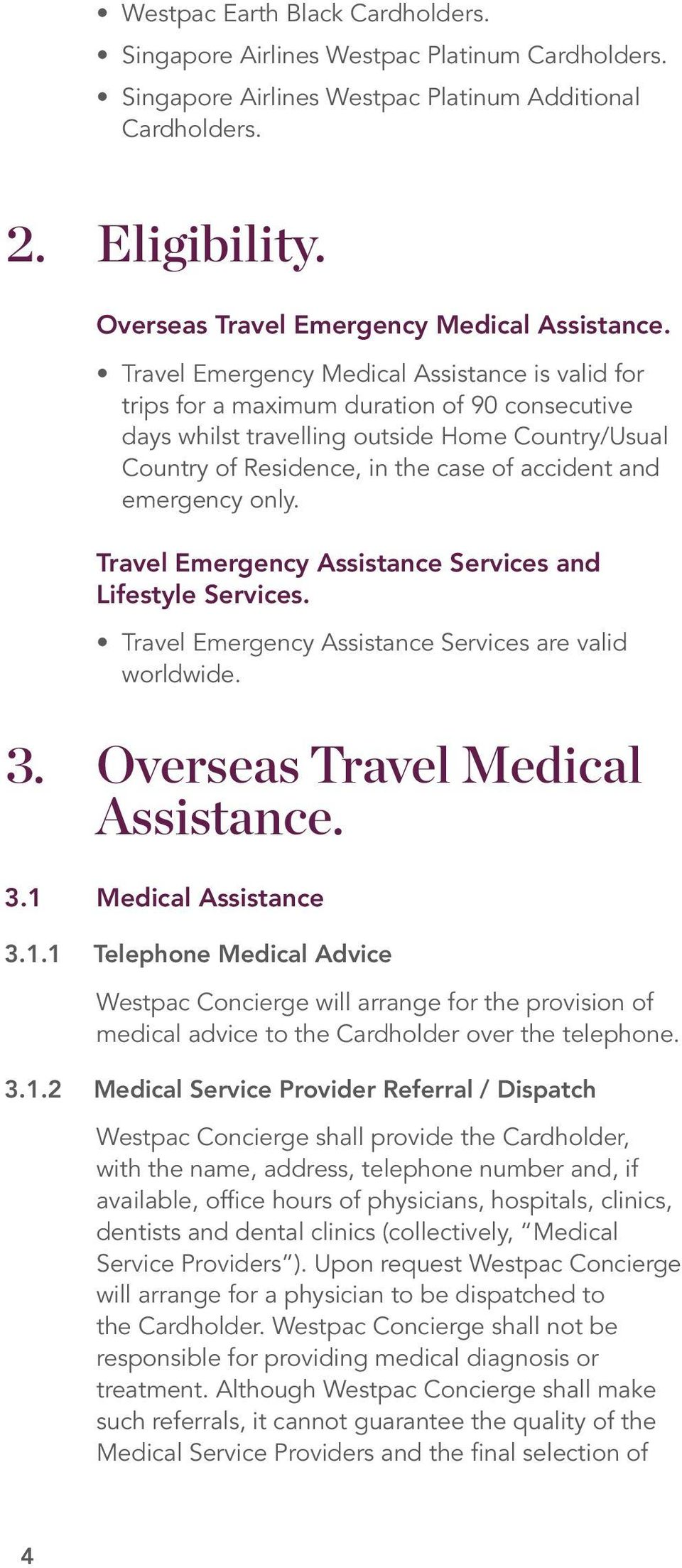 Travel Emergency Medical Assistance is valid for trips for a maximum duration of 90 consecutive days whilst travelling outside Home Country/Usual Country of Residence, in the case of accident and