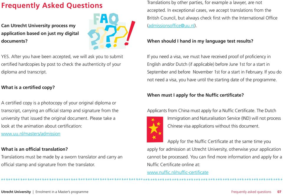 YES. After you have been accepted, we will ask you to submit certified hardcopies by post to check the authenticity of your diploma and transcript. What is a certified copy?