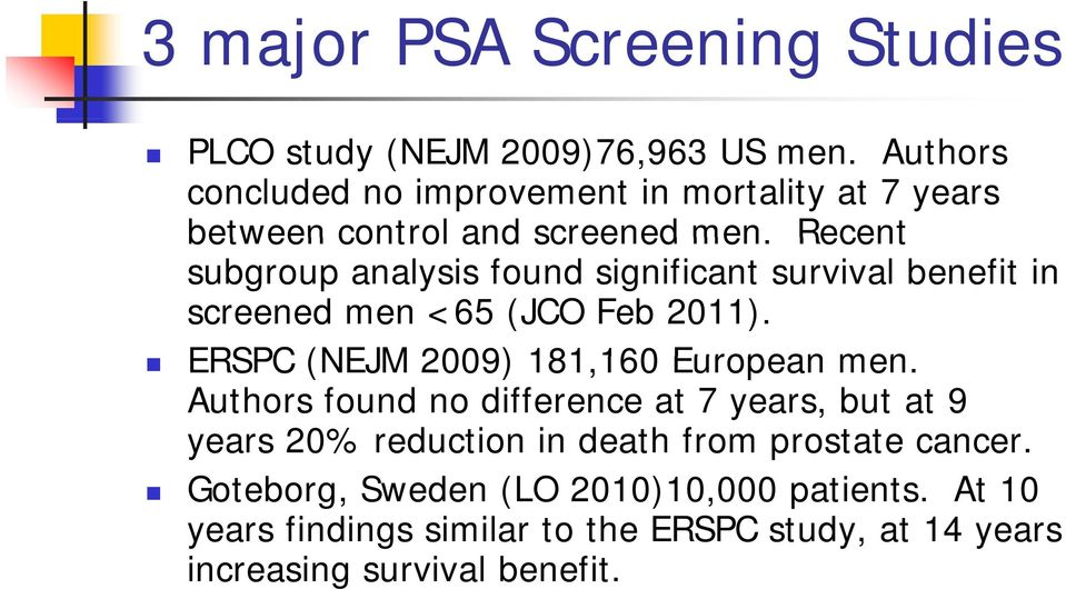 Recent subgroup analysis found significant survival benefit in screened men <65 (JCO Feb 2011).