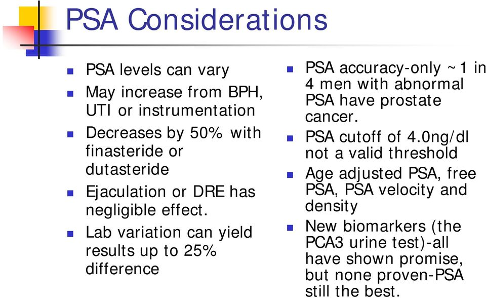 Lab variation can yield results up to 25% difference PSA accuracy-only ~1 in 4 men with abnormal PSA have prostate cancer.