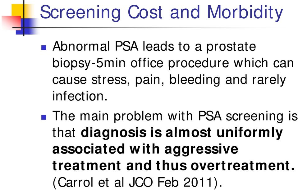 The main problem with PSA screening is that diagnosis is almost uniformly