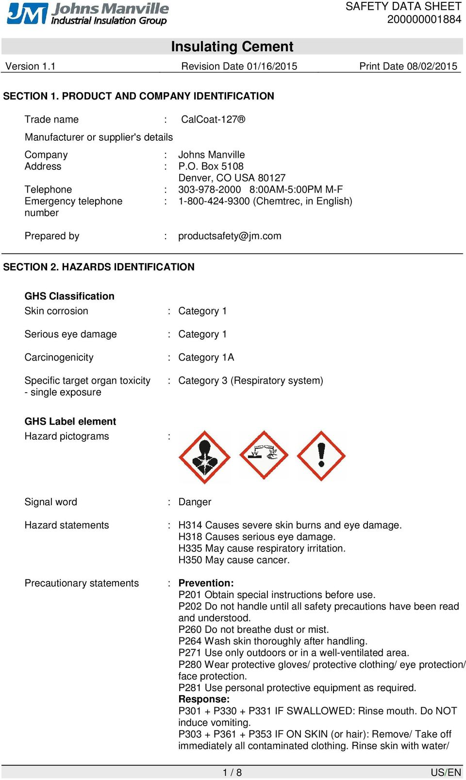 HAZARDS IDENTIFICATION GHS Classification Skin corrosion : Category 1 Serious eye damage : Category 1 Carcinogenicity Specific target organ toxicity - single exposure : Category 1A : Category 3
