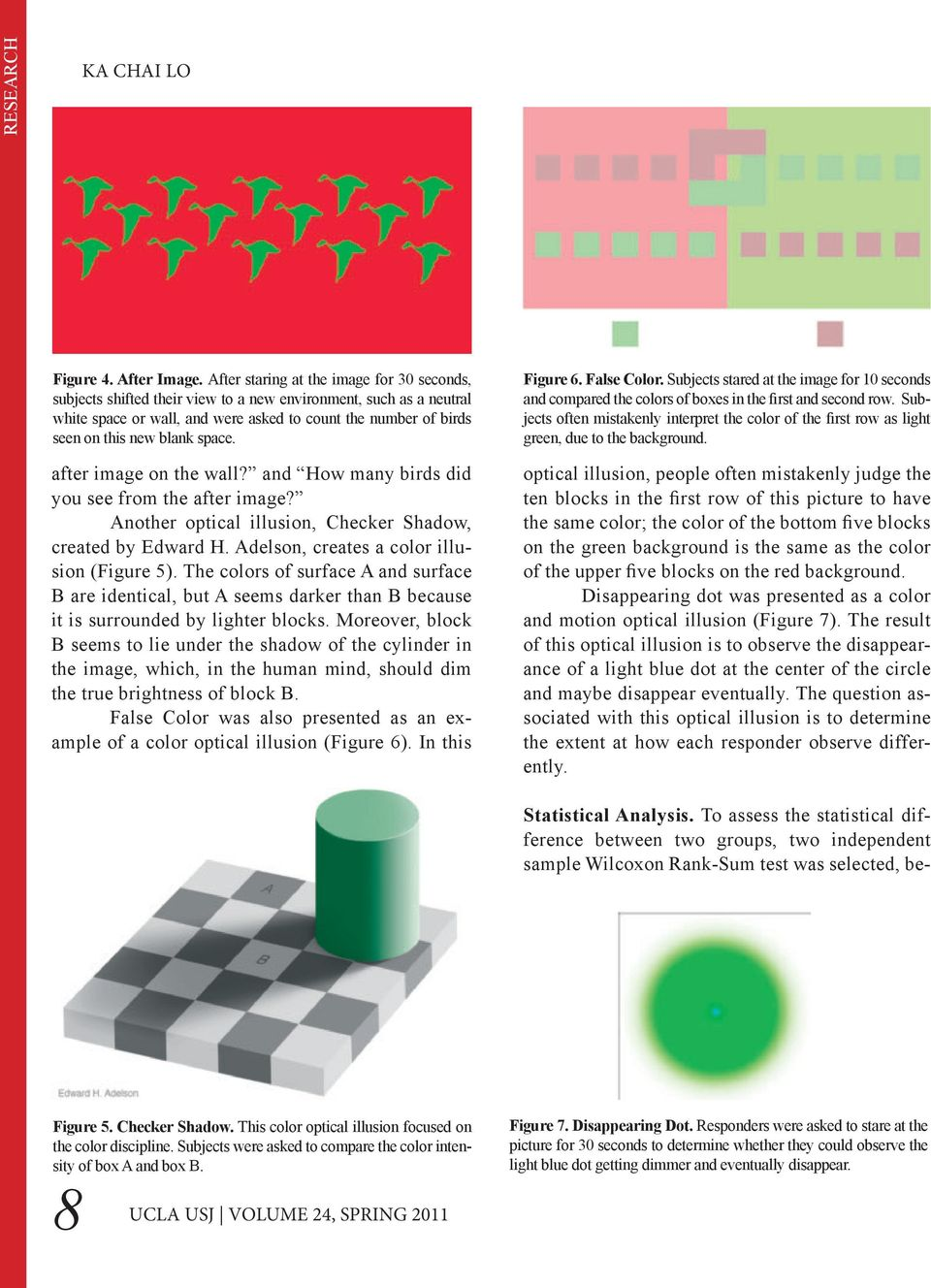 space. after image on the wall? and How many birds did you see from the after image? Another optical illusion, Checker Shadow, created by Edward H. Adelson, creates a color illusion (Figure 5).