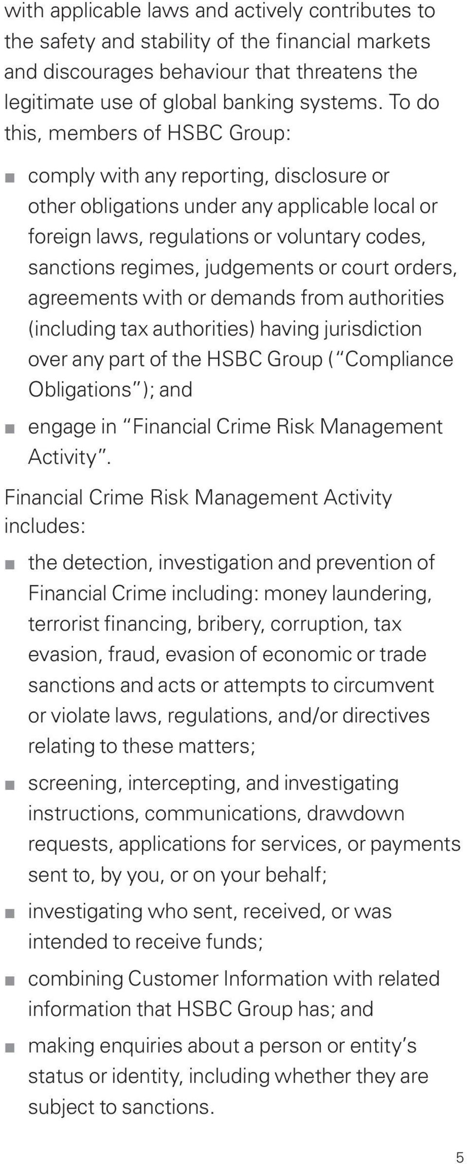or court orders, agreements with or demands from authorities (including tax authorities) having jurisdiction over any part of the HSBC Group ( Compliance Obligations ); and engage in Financial Crime