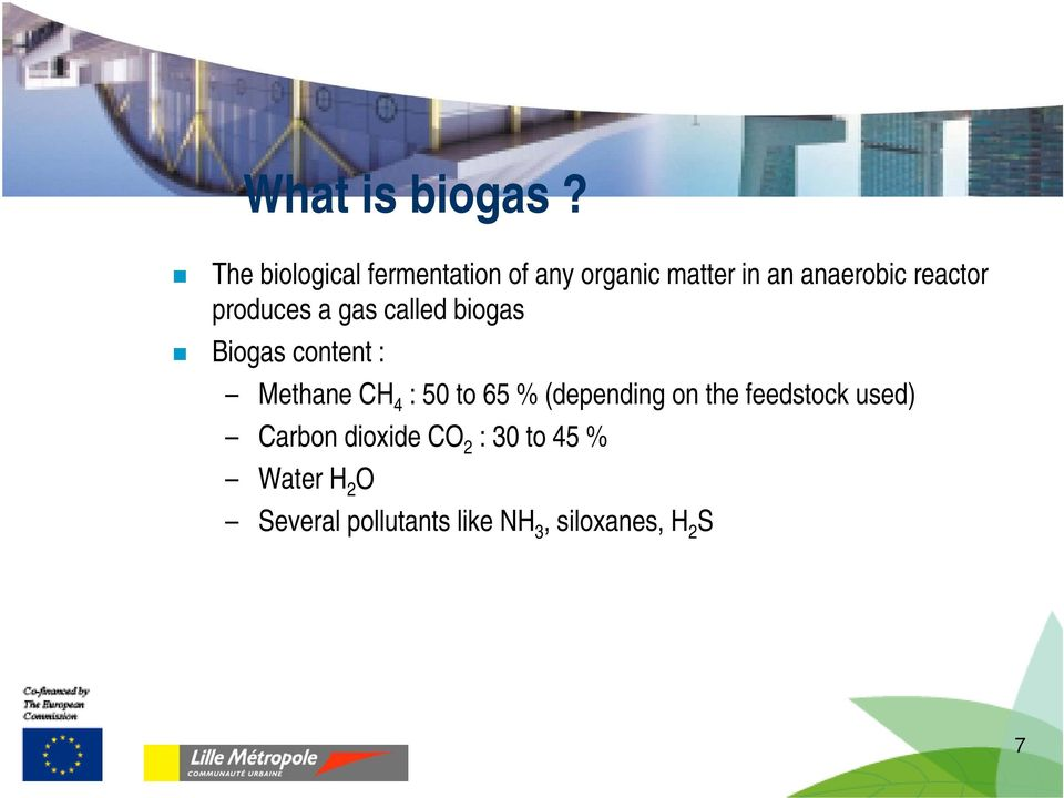 reactor produces a gas called biogas Biogas content : Methane CH 4 : 50
