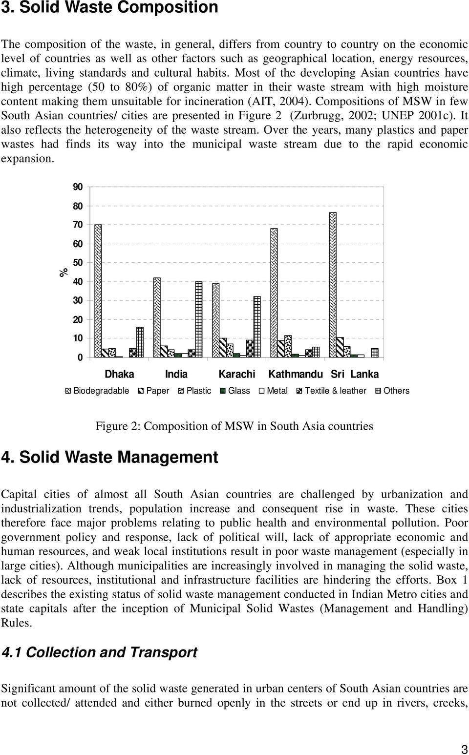 Most of the developing Asian countries have high percentage (50 to 80%) of organic matter in their waste stream with high moisture content making them unsuitable for incineration (AIT, 2004).
