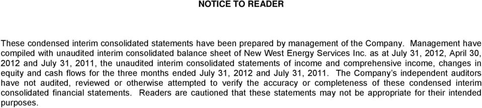 as at July 31, 2012, April 30, 2012 and July 31, 2011, the unaudited interim consolidated statements of income and comprehensive income, changes in equity and cash flows for the three
