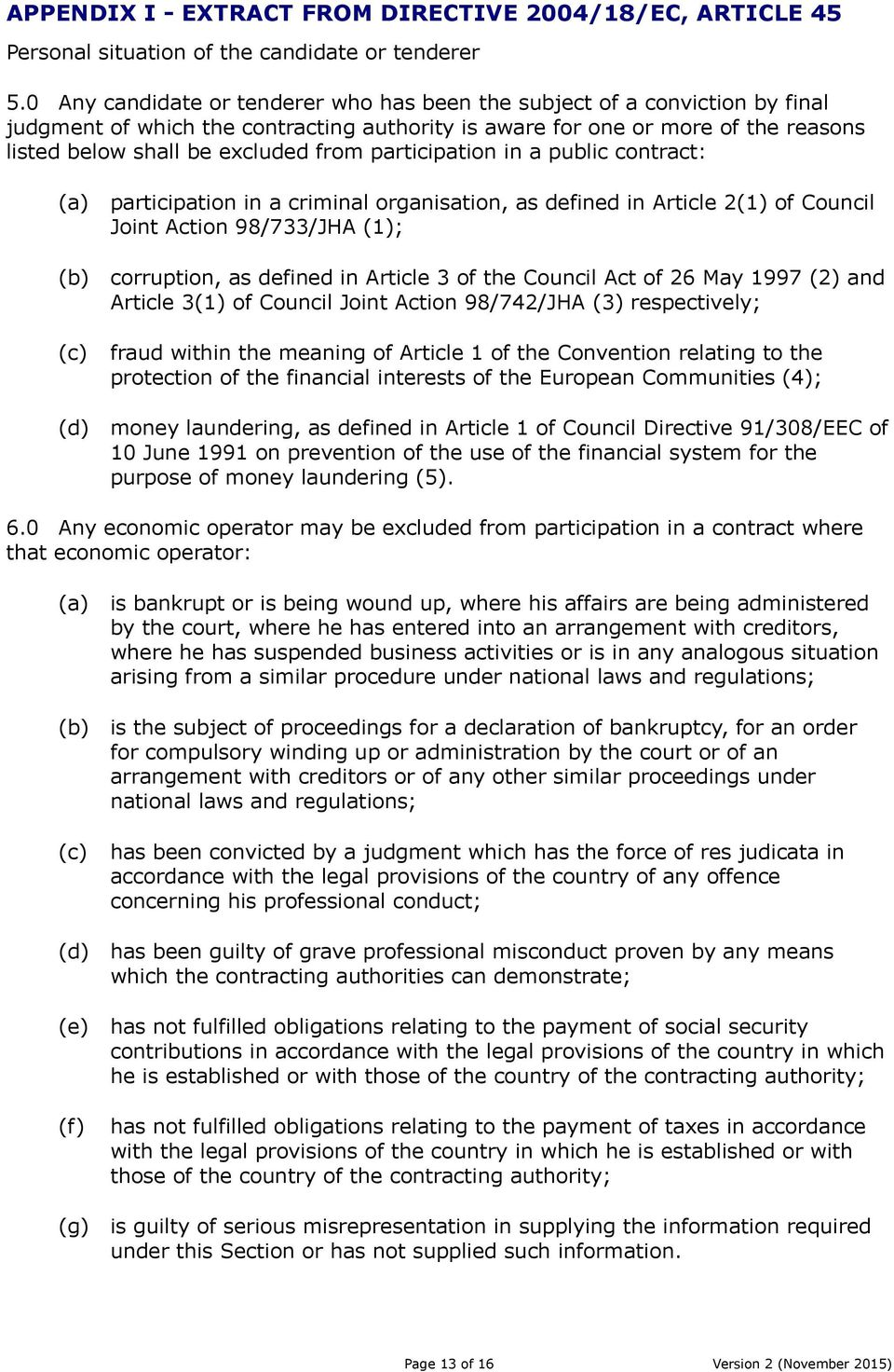 participation in a public contract: (a) (b) (c) (d) participation in a criminal organisation, as defined in Article 2(1) of Council Joint Action 98/733/JHA (1); corruption, as defined in Article 3 of