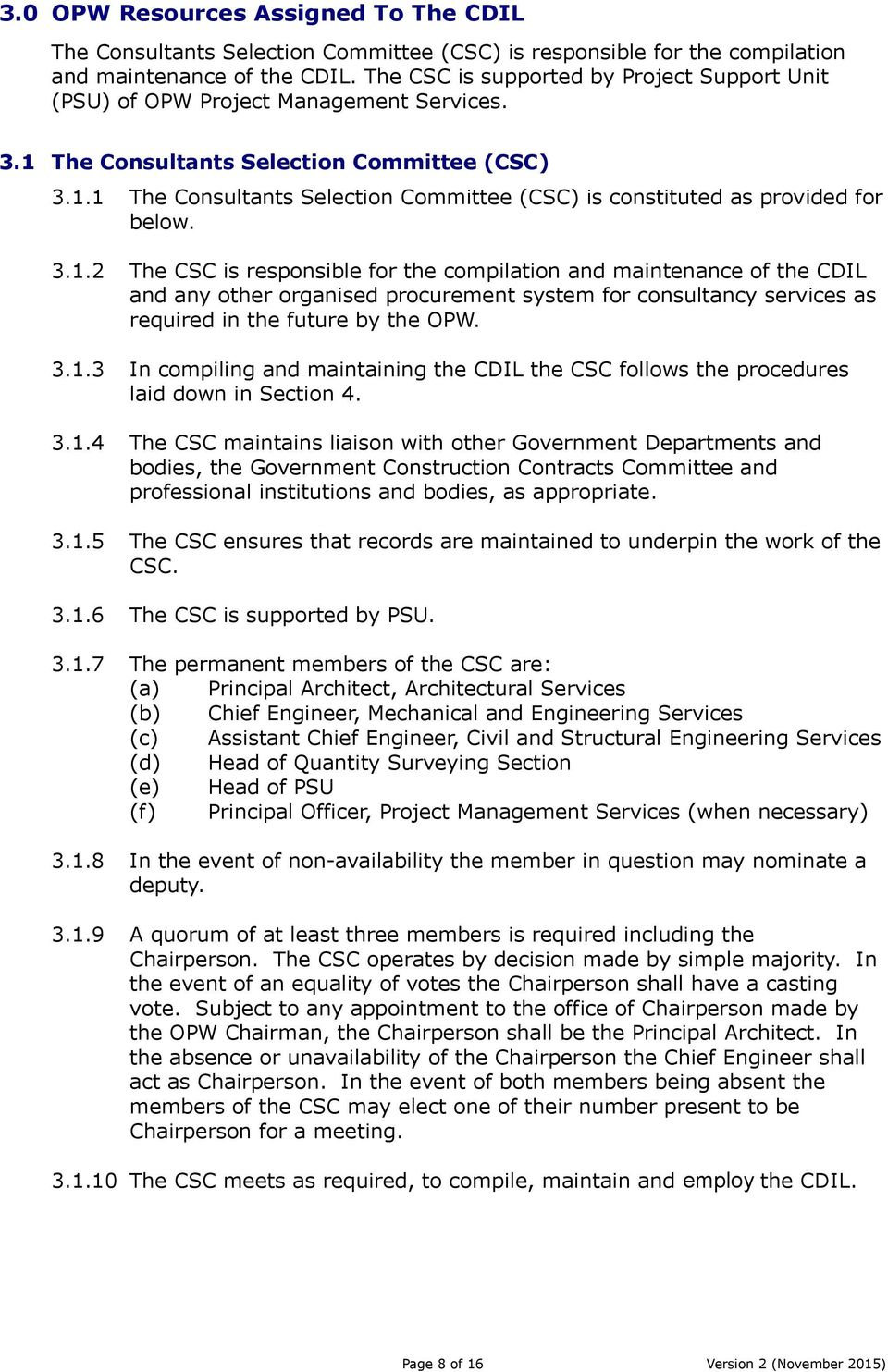 3.1.2 The CSC is responsible for the compilation and maintenance of the CDIL and any other organised procurement system for consultancy services as required in the future by the OPW. 3.1.3 In compiling and maintaining the CDIL the CSC follows the procedures laid down in Section 4.